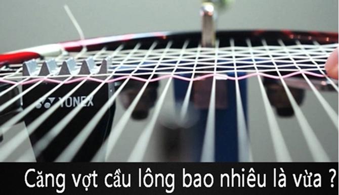 Căng vợt cầu lông bao nhiêu là vừa, tốt cho vợt và người chơi